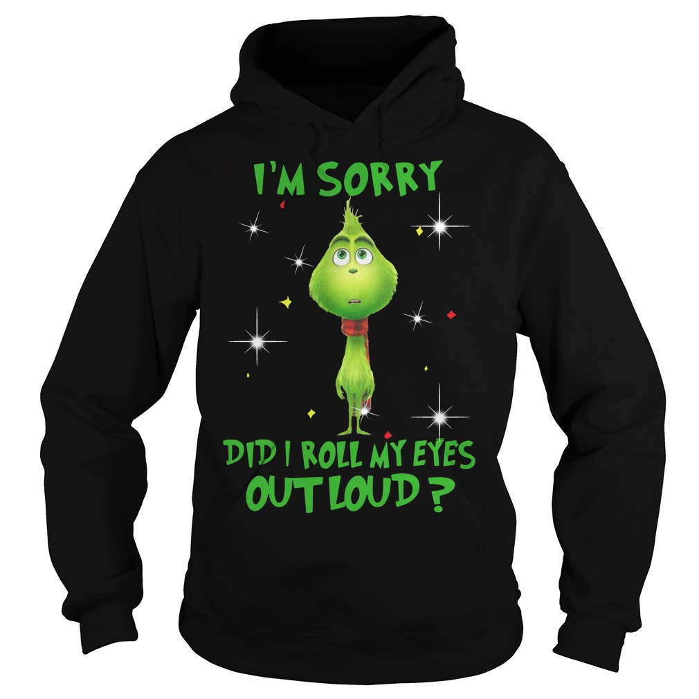 Grinch I'm sorry did I roll my eyes out loud Hoodie