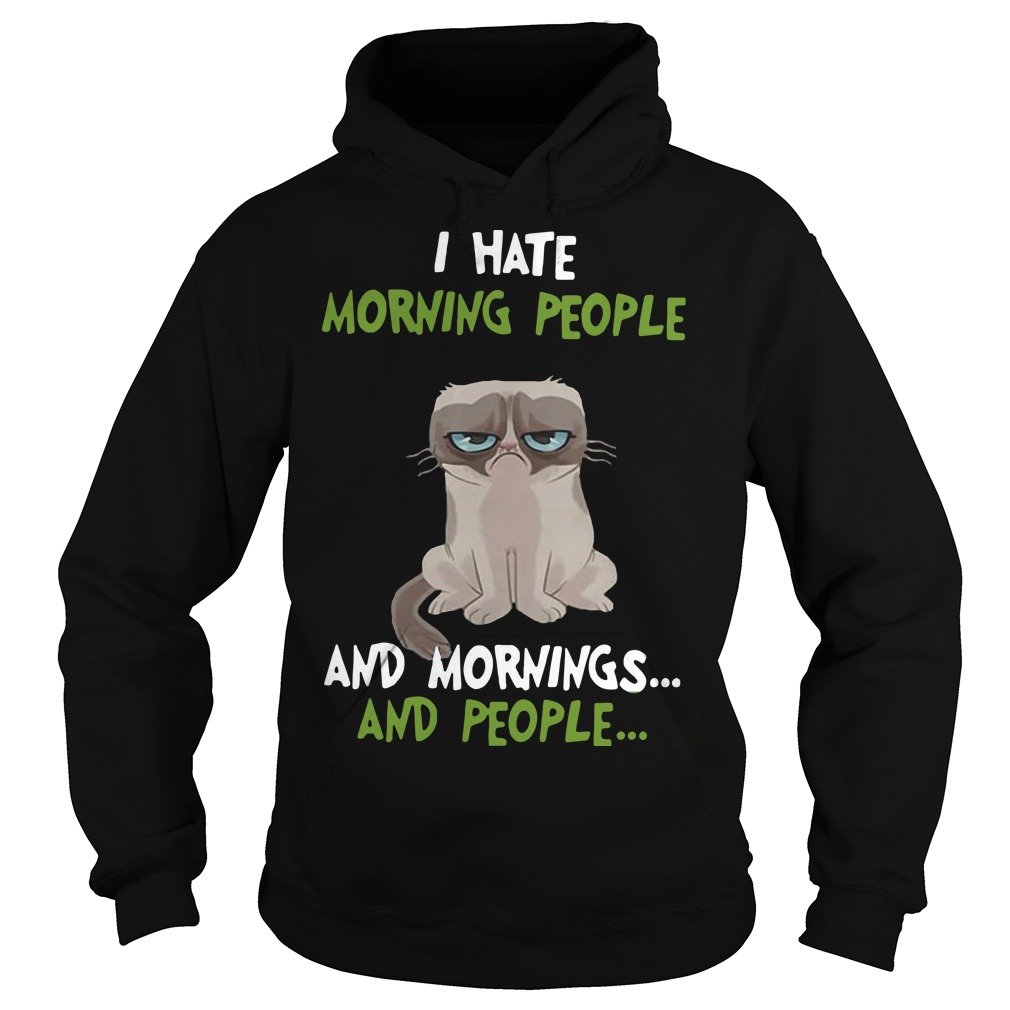 Grumpy Cat I hate morning people and mornings and people Hoodie