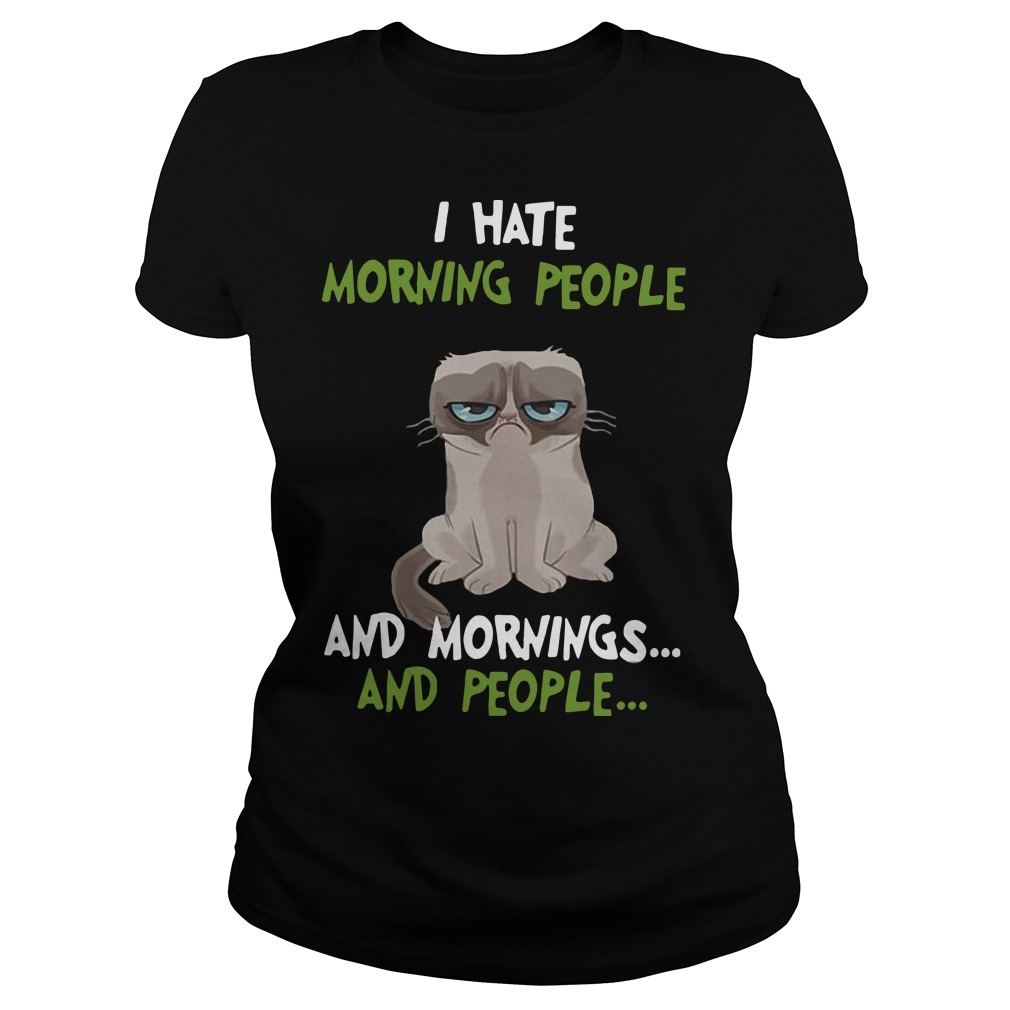 Grumpy Cat I hate morning people and mornings and people Ladies t-shirt