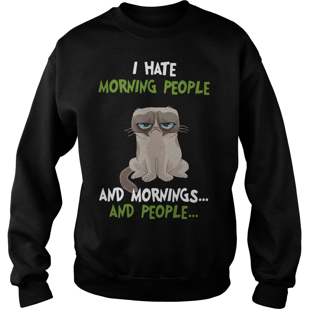 Grumpy Cat I hate morning people and mornings and people Sweater