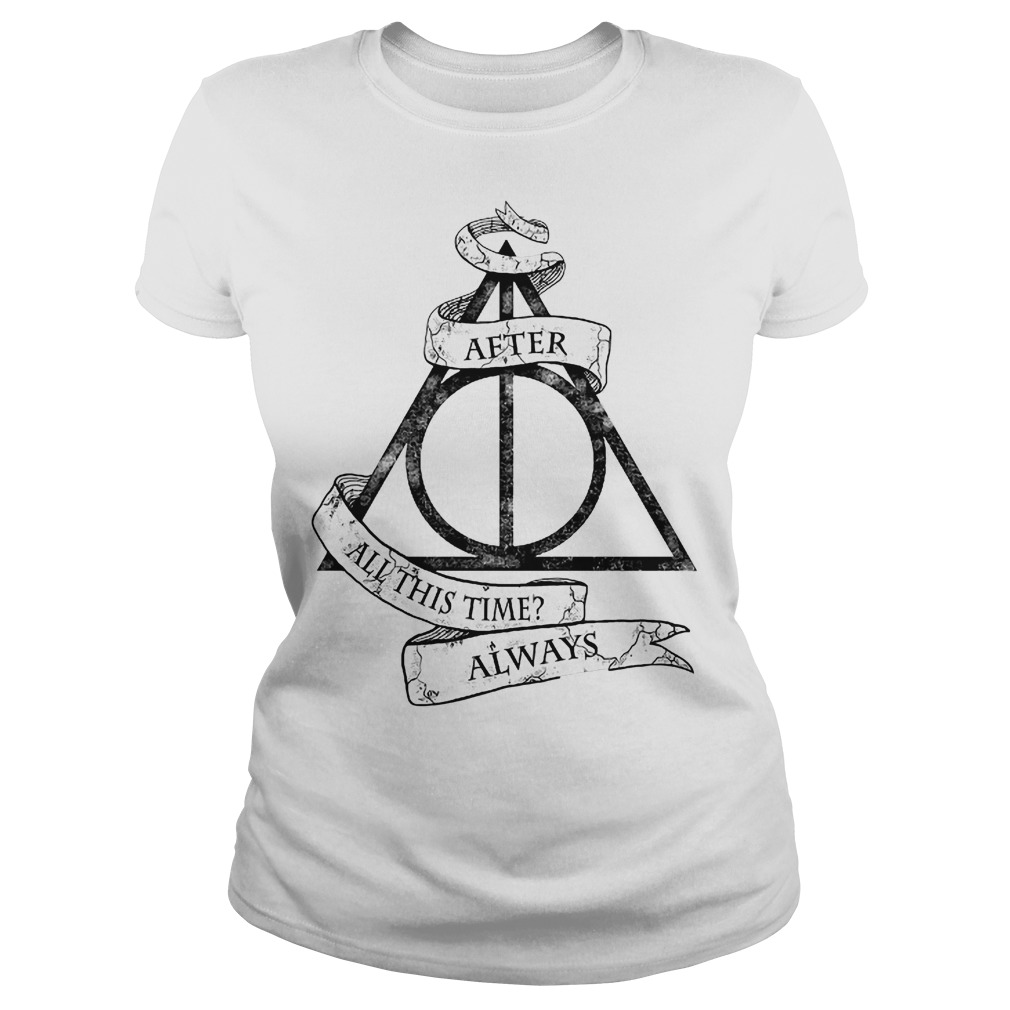 Harry Potter after all this time always Ladies t-shirt