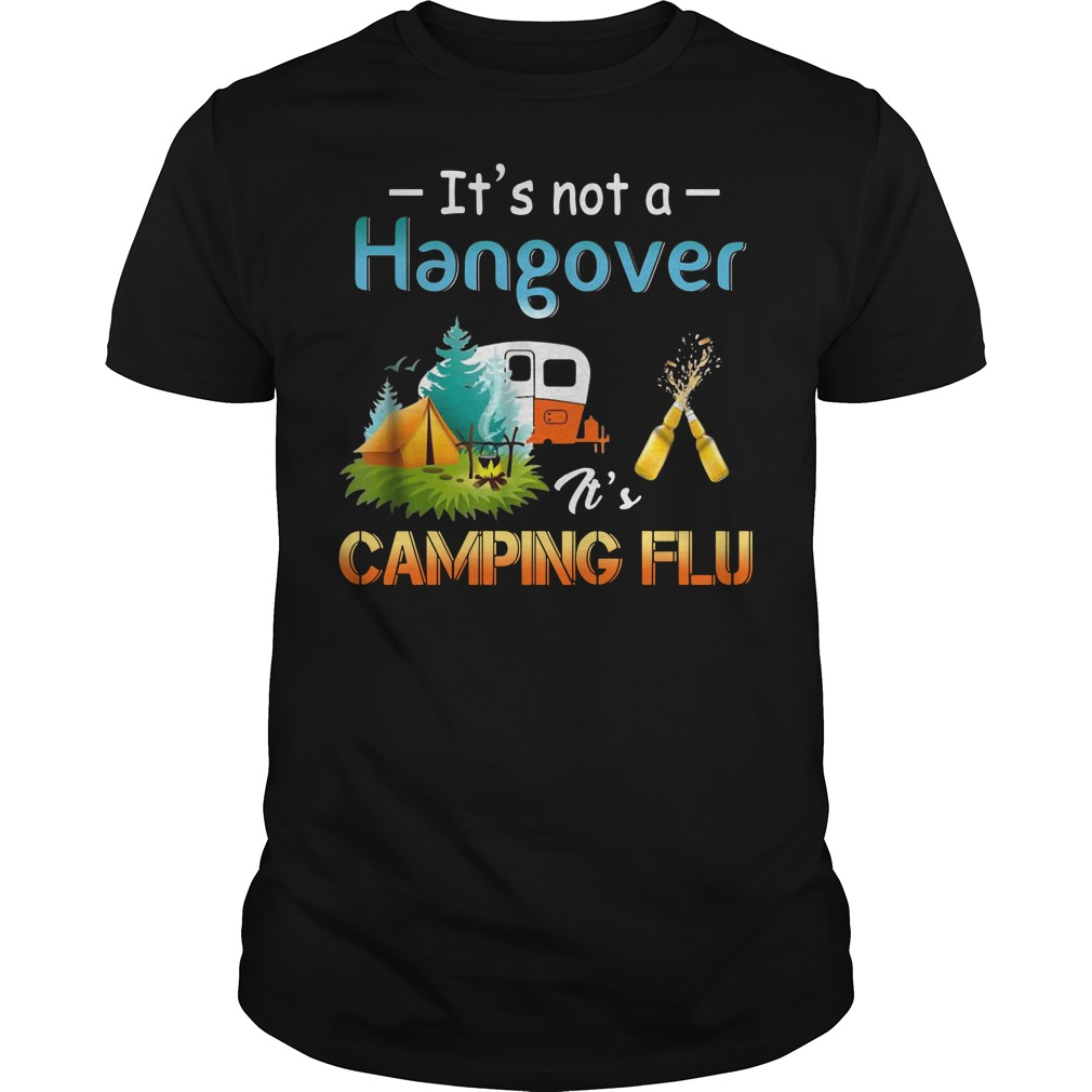 It's not a hangover it's camping flu shirt