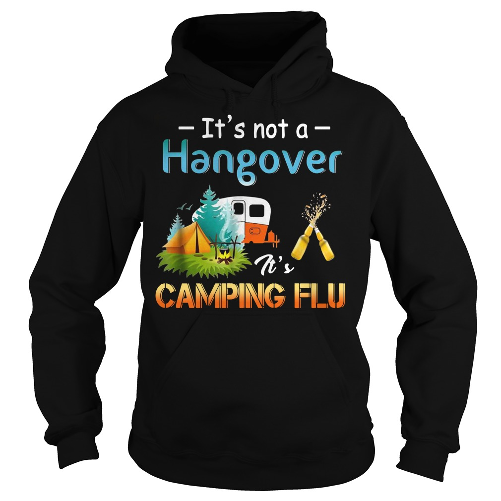 It's not a hangover it's camping flu Hoodie