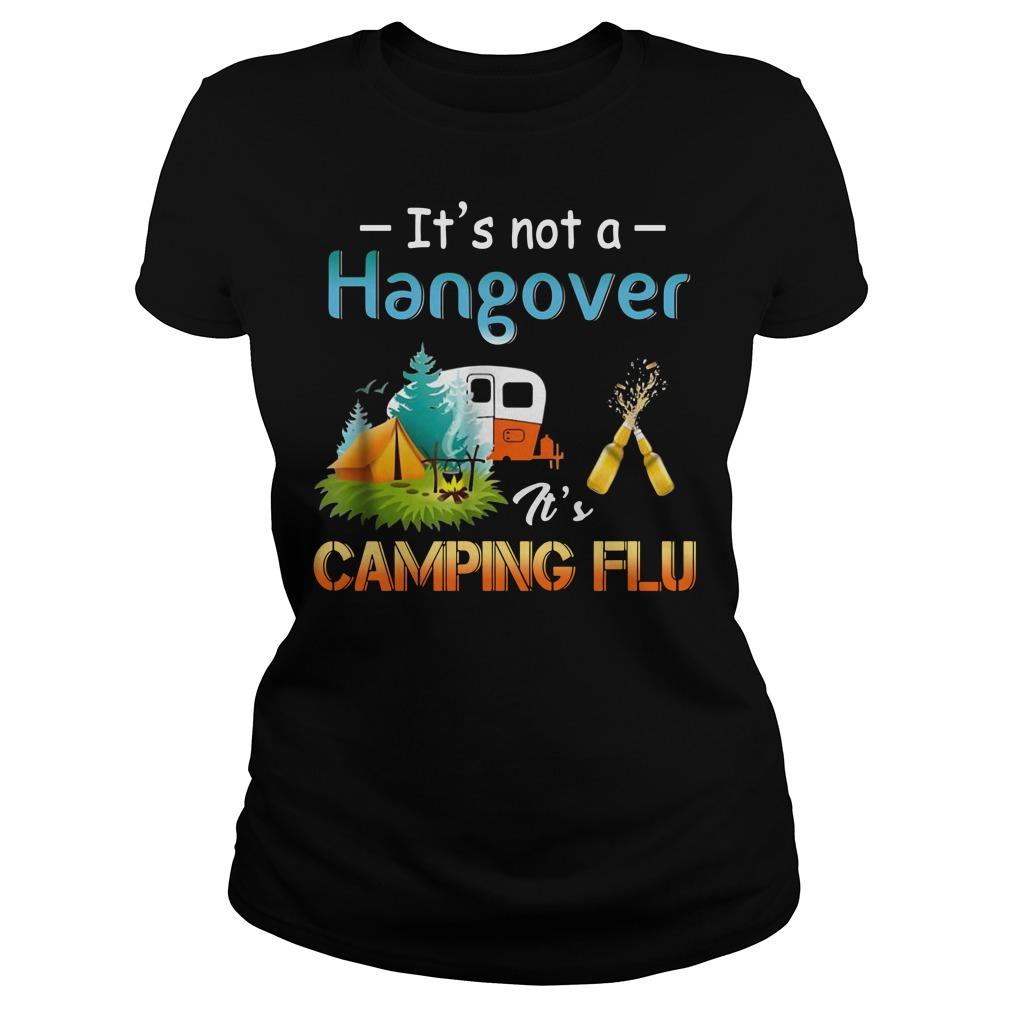 It's not a hangover it's camping flu Ladies t-shirt