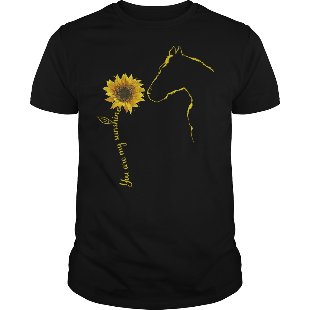 You are my sunshine sunflower Horse Guys t-shirt