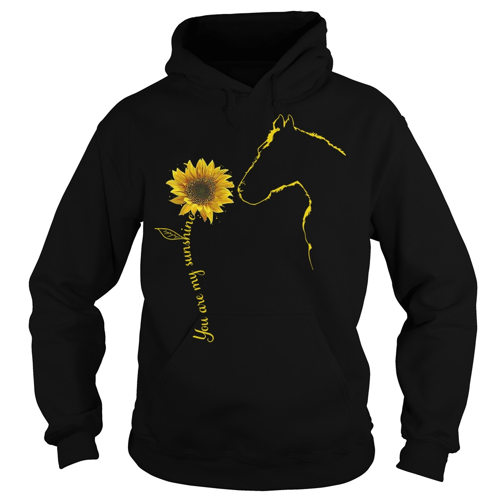 You are my sunshine sunflower Horse Hoodie