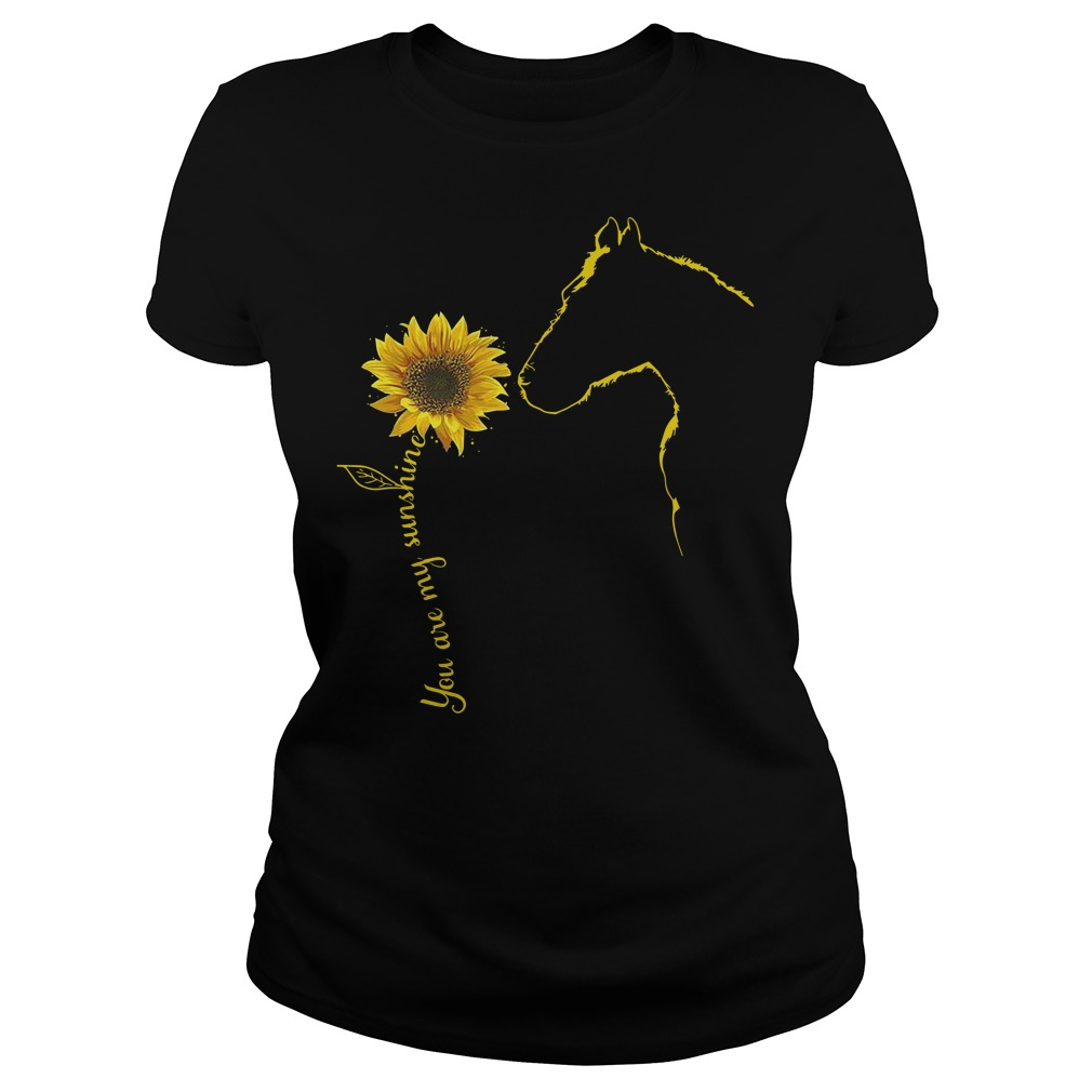 You are my sunshine sunflower Horse Ladies t-shirt