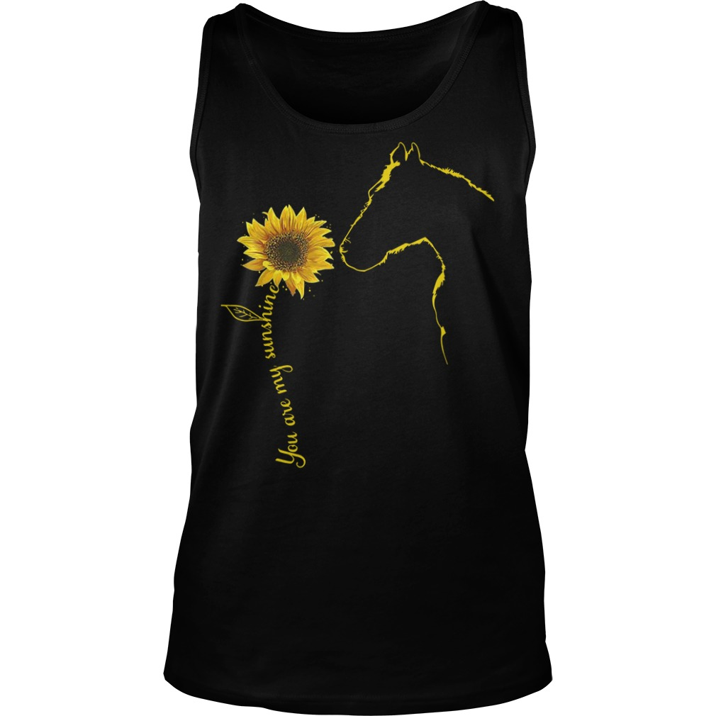 You are my sunshine sunflower Horse Tank top