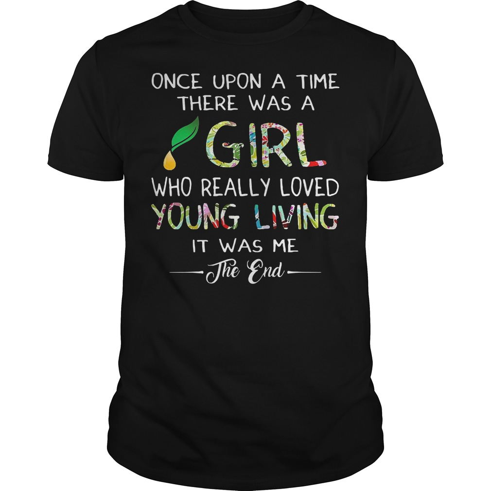 Once upon a time there was a girl who really loved young living it was me the end Guys t-shirt