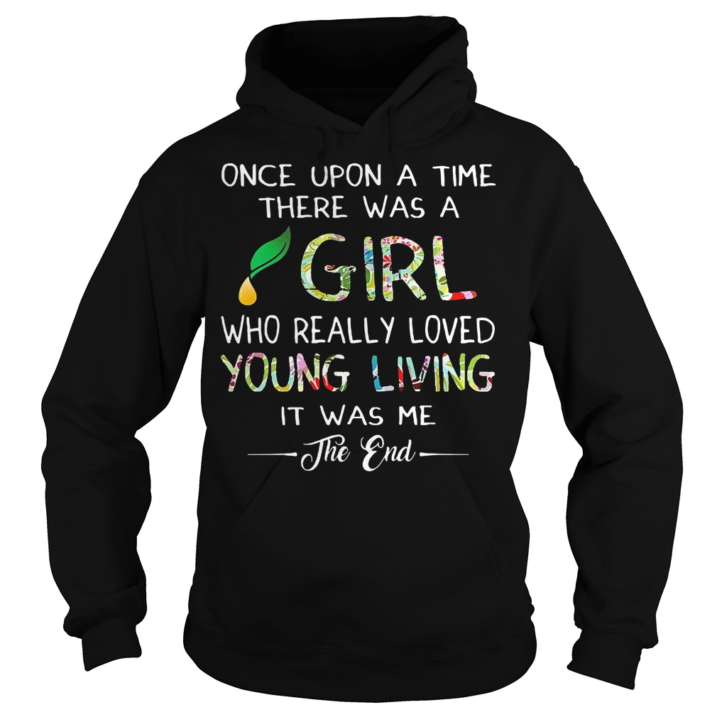 Once upon a time there was a girl who really loved young living it was me the end Hoodie