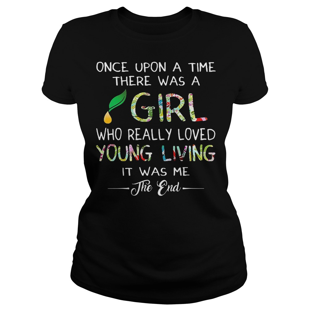 Once upon a time there was a girl who really loved young living it was me the end Ladies t-shirt