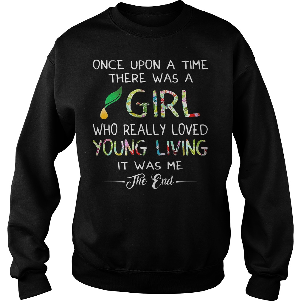 Once upon a time there was a girl who really loved young living it was me the end Sweater