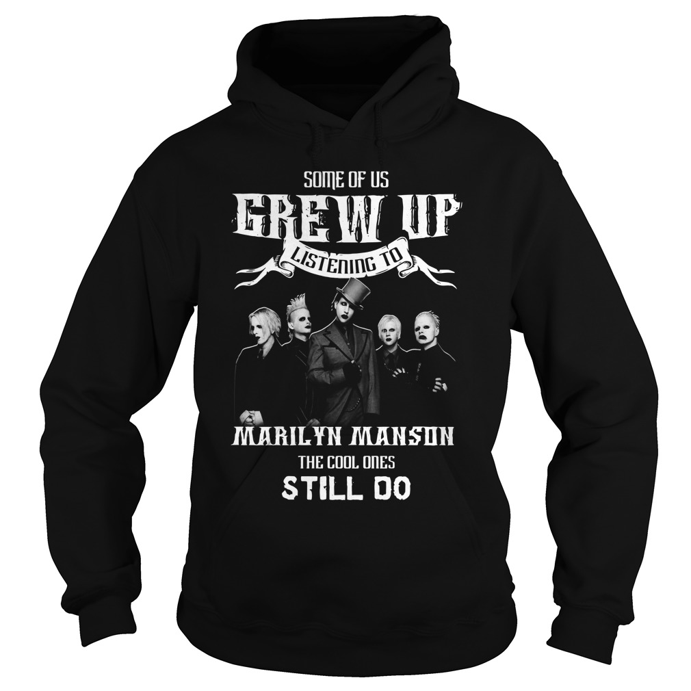 Some of us grew up listening to Marilyn Manson the cool ones still do Hoodie