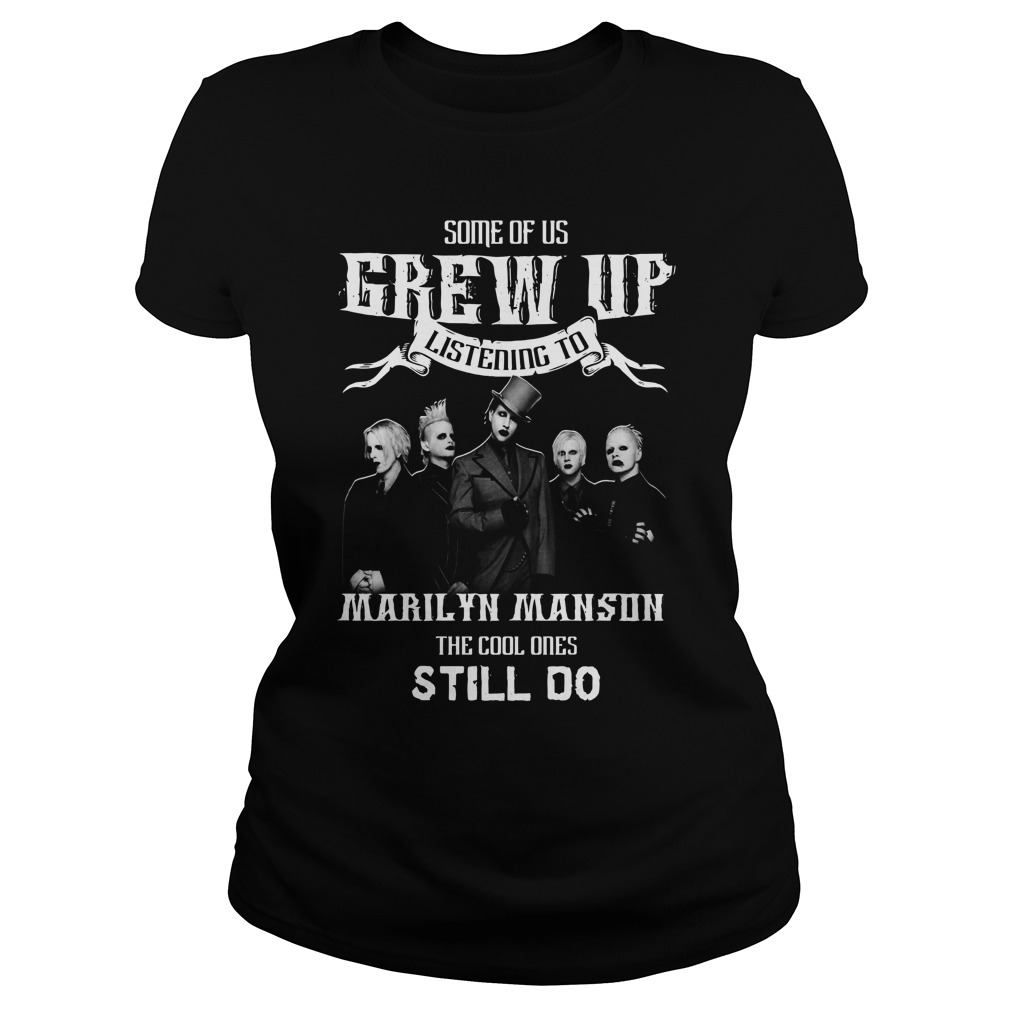Some of us grew up listening to Marilyn Manson the cool ones still do Ladies t-shirt