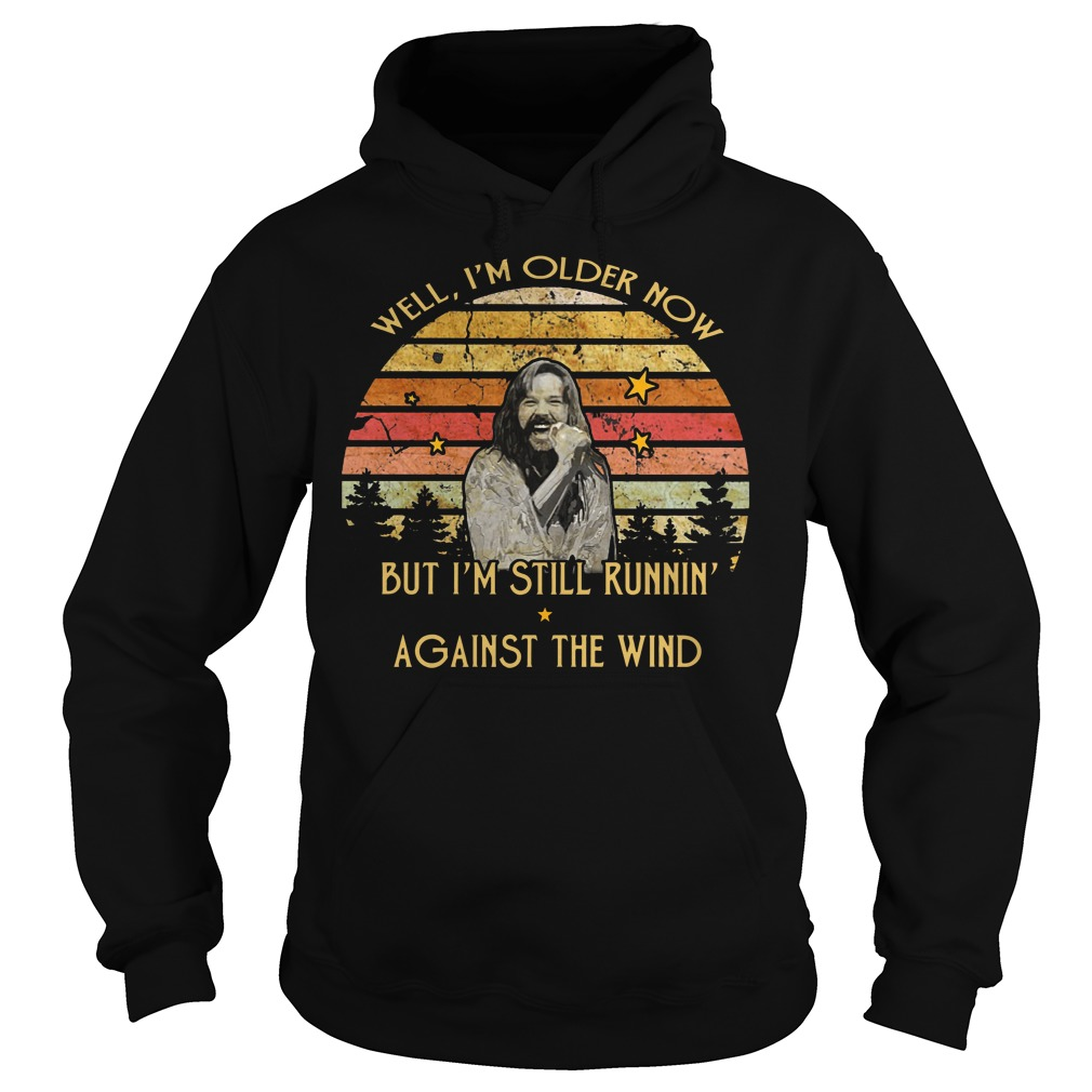 Bob Seger well I'm older now but I'm still running against the wind vintage Hoodie