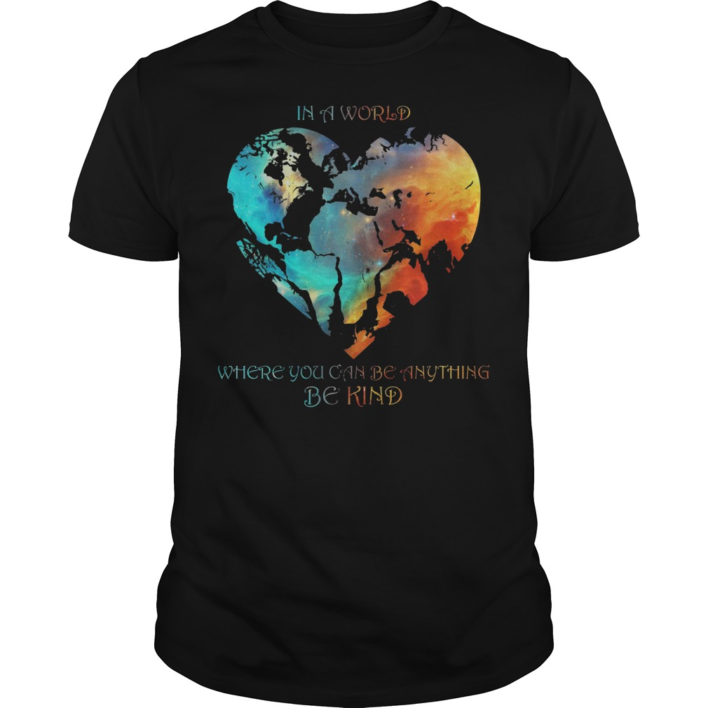 Hearth In A World Where You Can Be Anything Be Kind Guys t-shirt