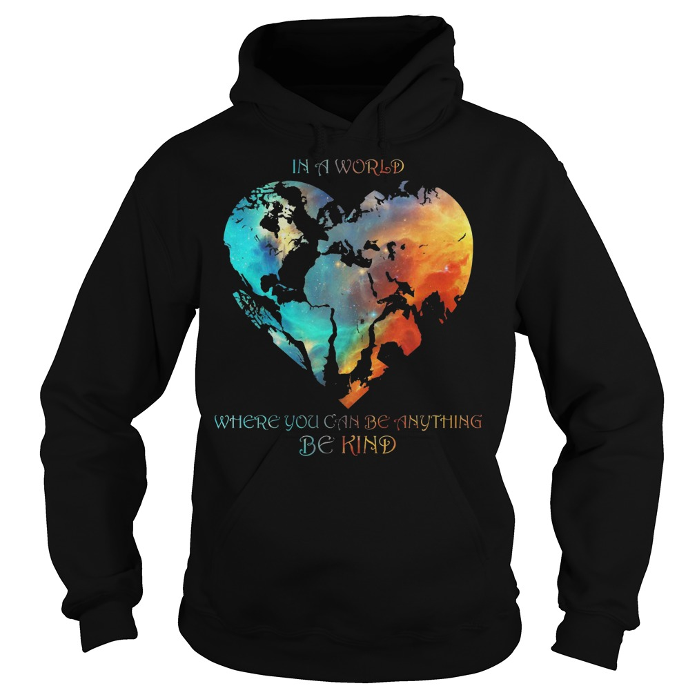 Hearth In A World Where You Can Be Anything Be Kind Hoodie