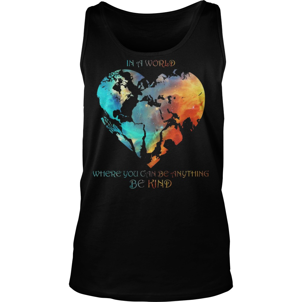 Hearth In A World Where You Can Be Anything Be Kind Tank top
