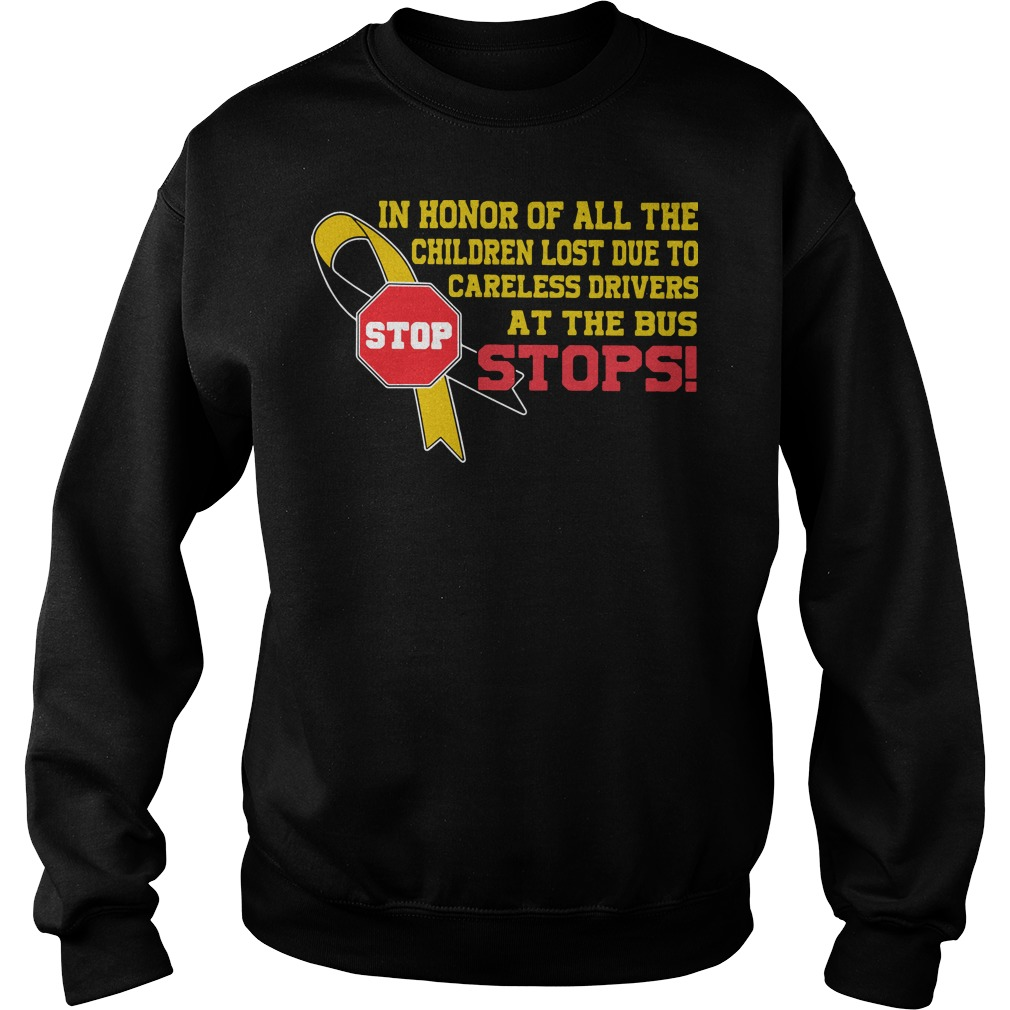 In honor of all the children lost due to careless drivers at the bus stops Sweater