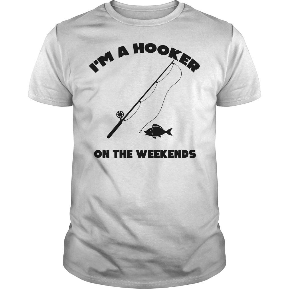 I'm A Hooker On The Weekends Guys t-shirt