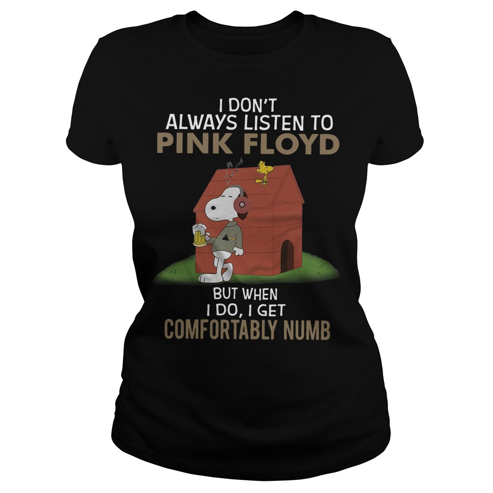Snoopy I don't always listen to pink floyd but when I do I get comfortably numb Ladies t-shirt