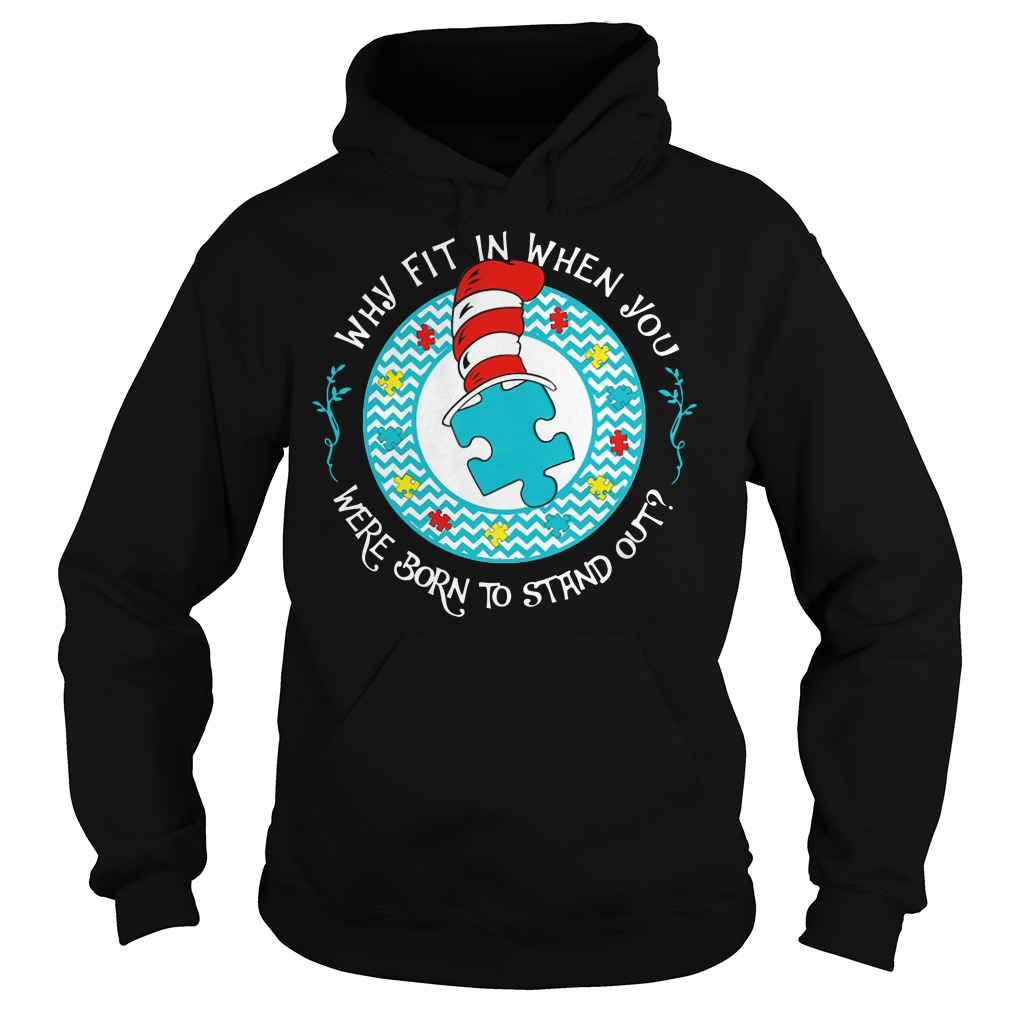 Dr Seuss autism why Fit in when you were born to stand out Hoodie