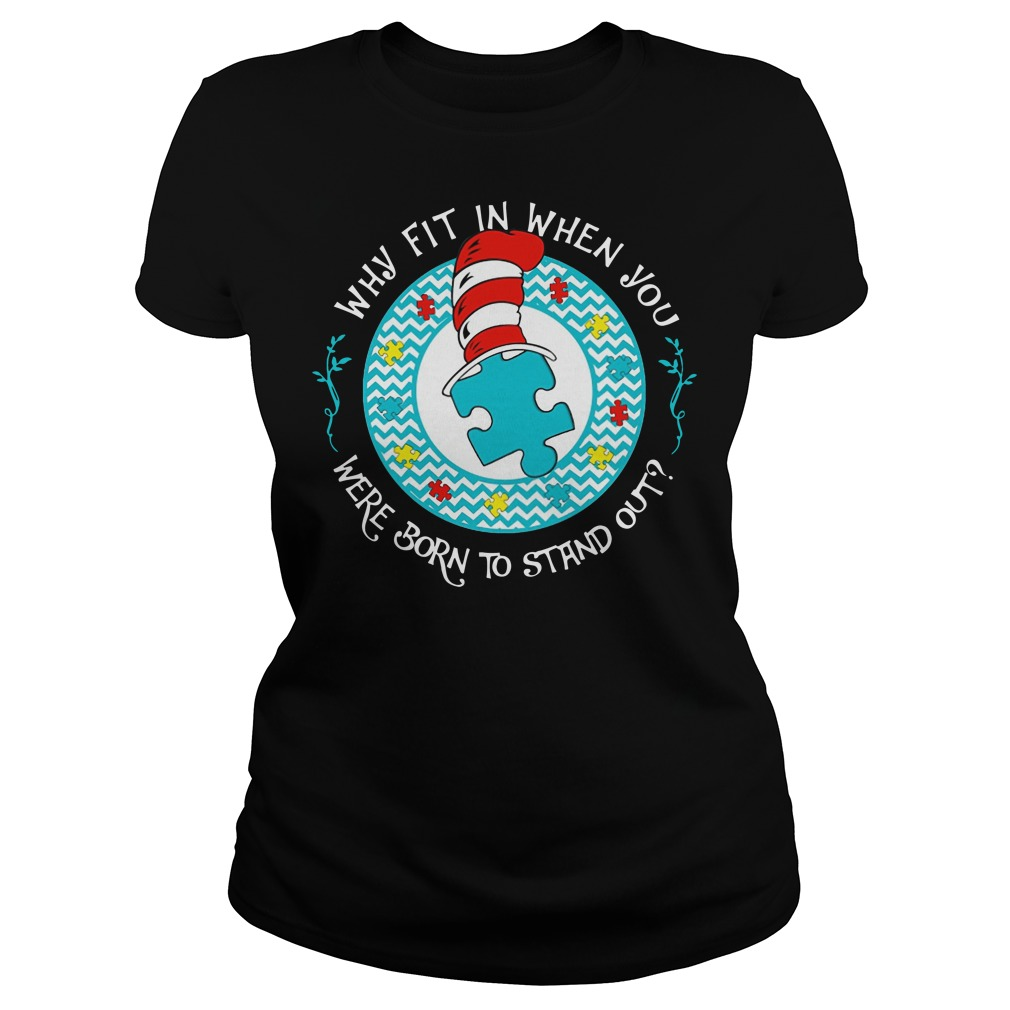 Dr Seuss autism why Fit in when you were born to stand out Ladies t-shirt