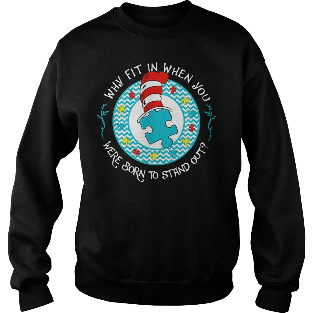 Dr Seuss autism why Fit in when you were born to stand out Sweater
