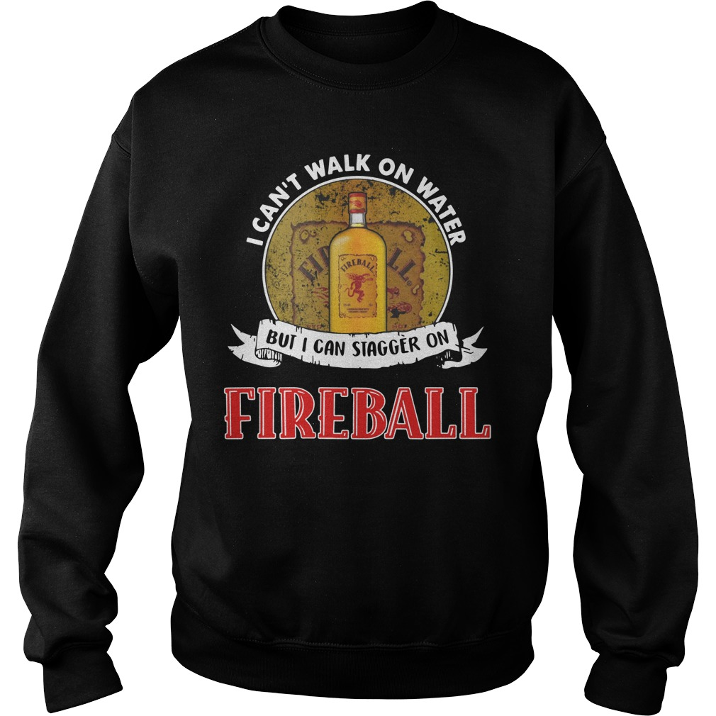 I can't walk on water but I can stagger on Fireball Sweater