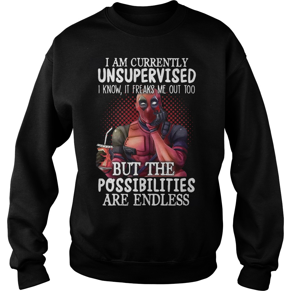 Deadpool I am currently unsupervised I know It freaks me out too but the possibilities are endless Sweater