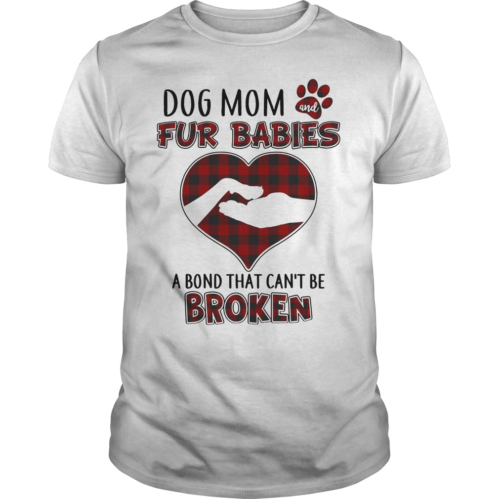 Dog mom and fur babies a bond that can't be broken Guys t-shirt