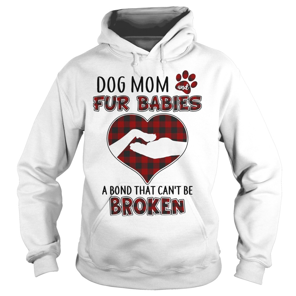 Dog mom and fur babies a bond that can't be broken Hoodie