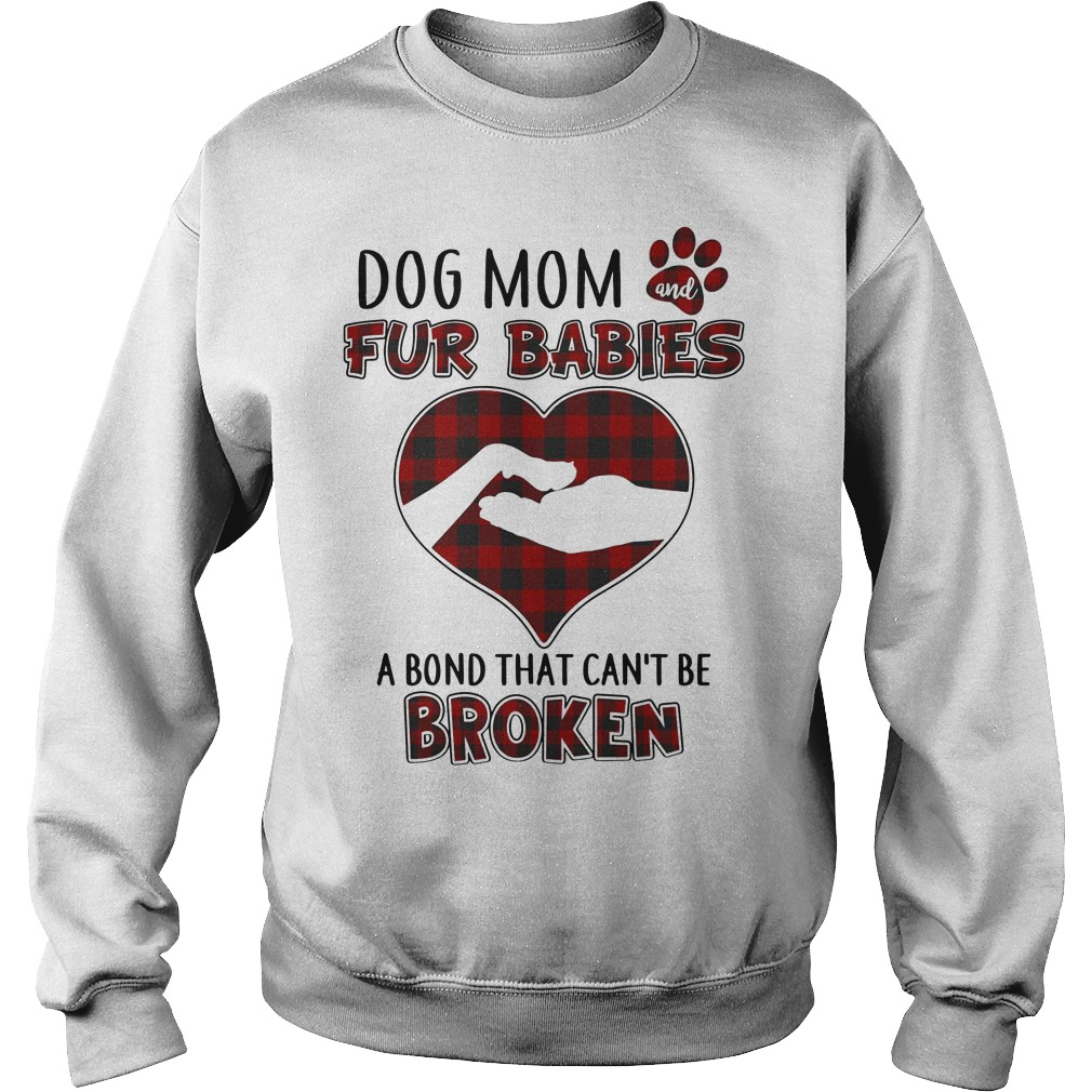 Dog mom and fur babies a bond that can't be broken Sweater