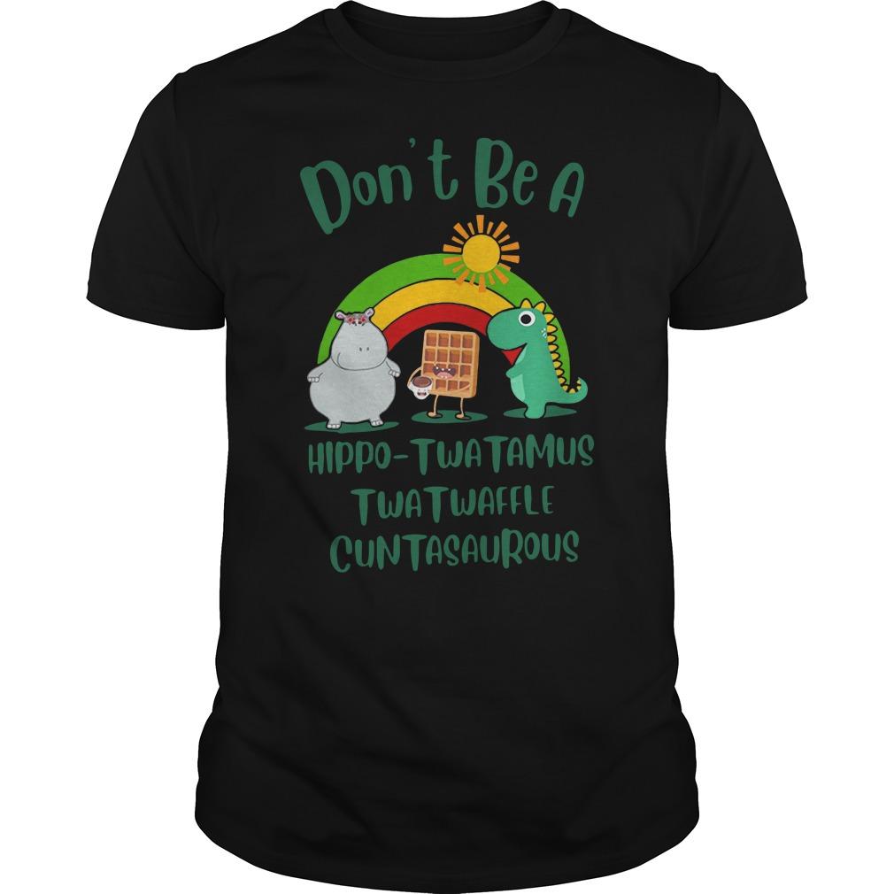 Don't be a Hippo Twatamus Twatwaffle cuntasaurous Guys t-shirt
