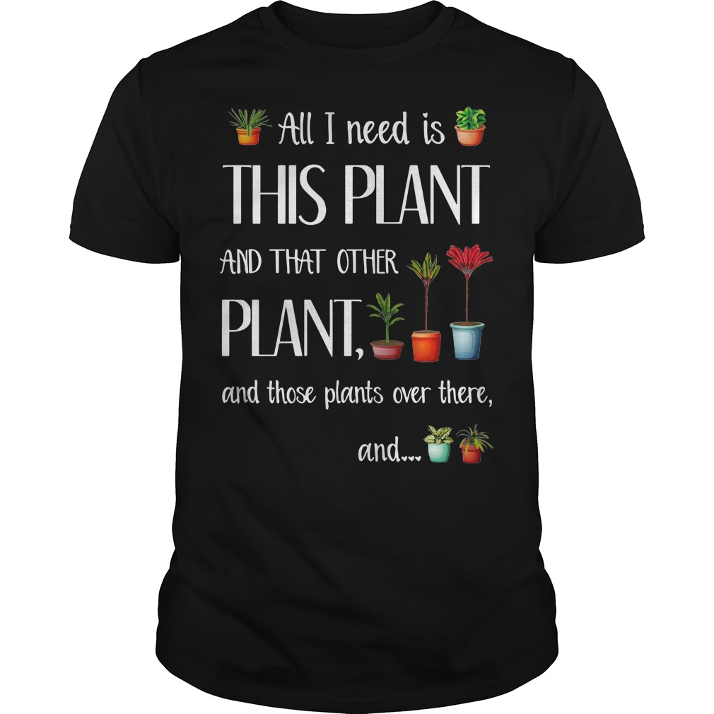 All I need is this plant and that other plant and those pants over there Guys t-shirt
