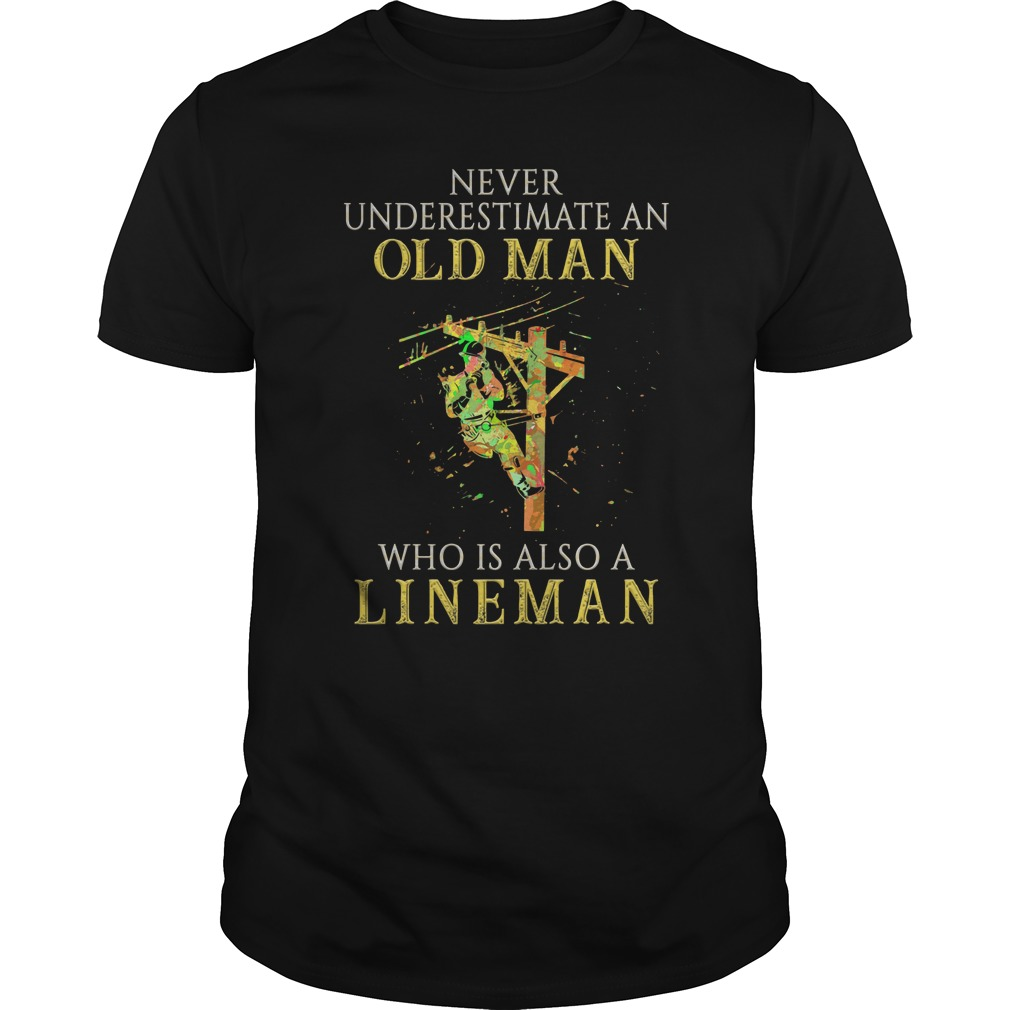 Never underestimate an old man who is also a lineman Guys t-shirt
