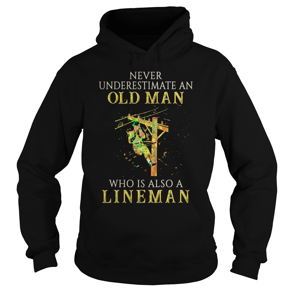 Never underestimate an old man who is also a lineman Hoodie