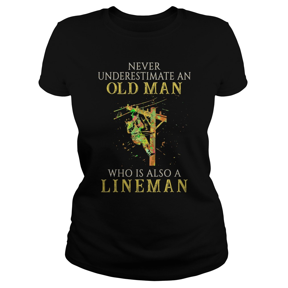 Never underestimate an old man who is also a lineman Ladies t-shirt