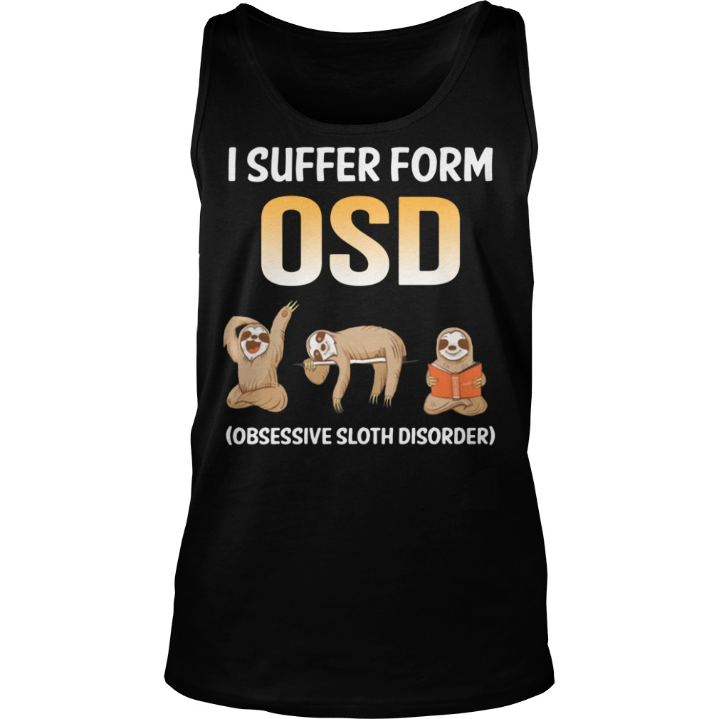 Sloths I Suffer From Osd Obsessive Sloth Disorder Tank top