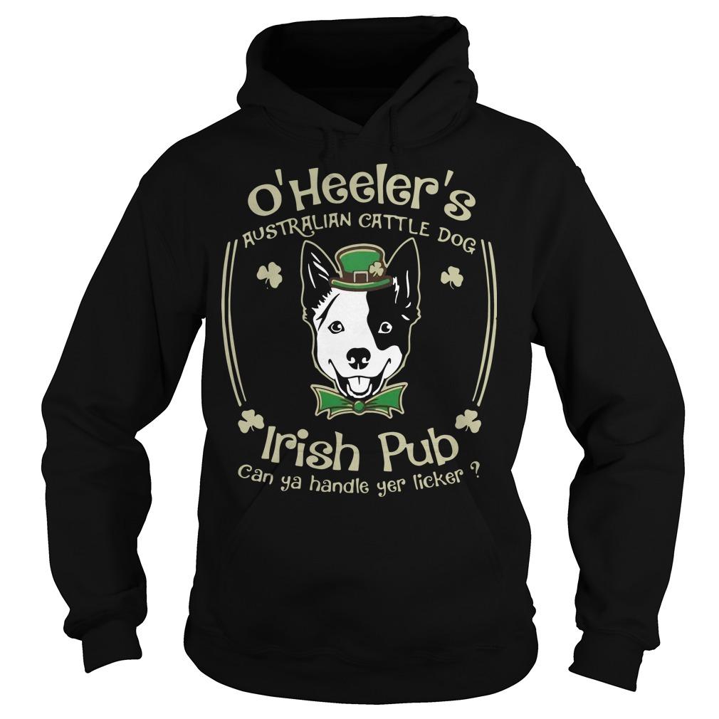 St Patrick's day O' heelers Australian cattle dog irish pub can ya handle yer licker Hoodie
