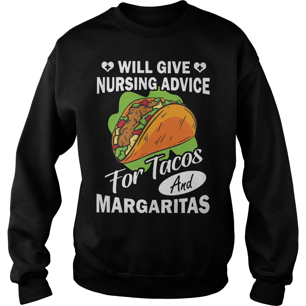 Will give nursing advice for tacos margaritas Sweater