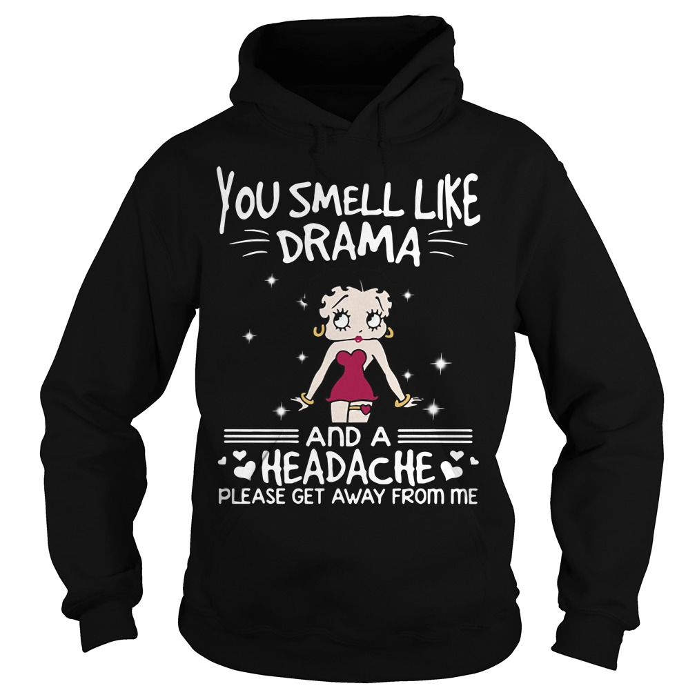 Betty Boop you smell like drama and a headache please get away from me Hoodie