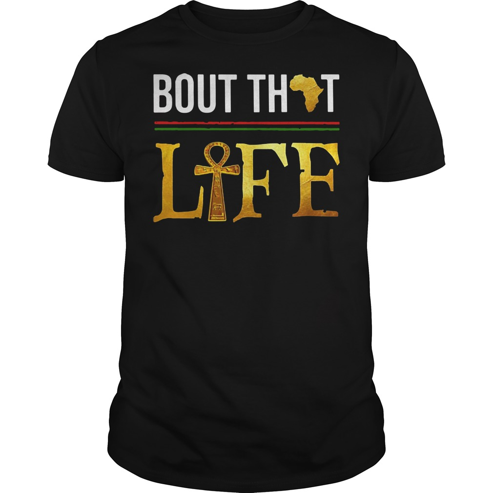 Bout that life Guys t-shirt