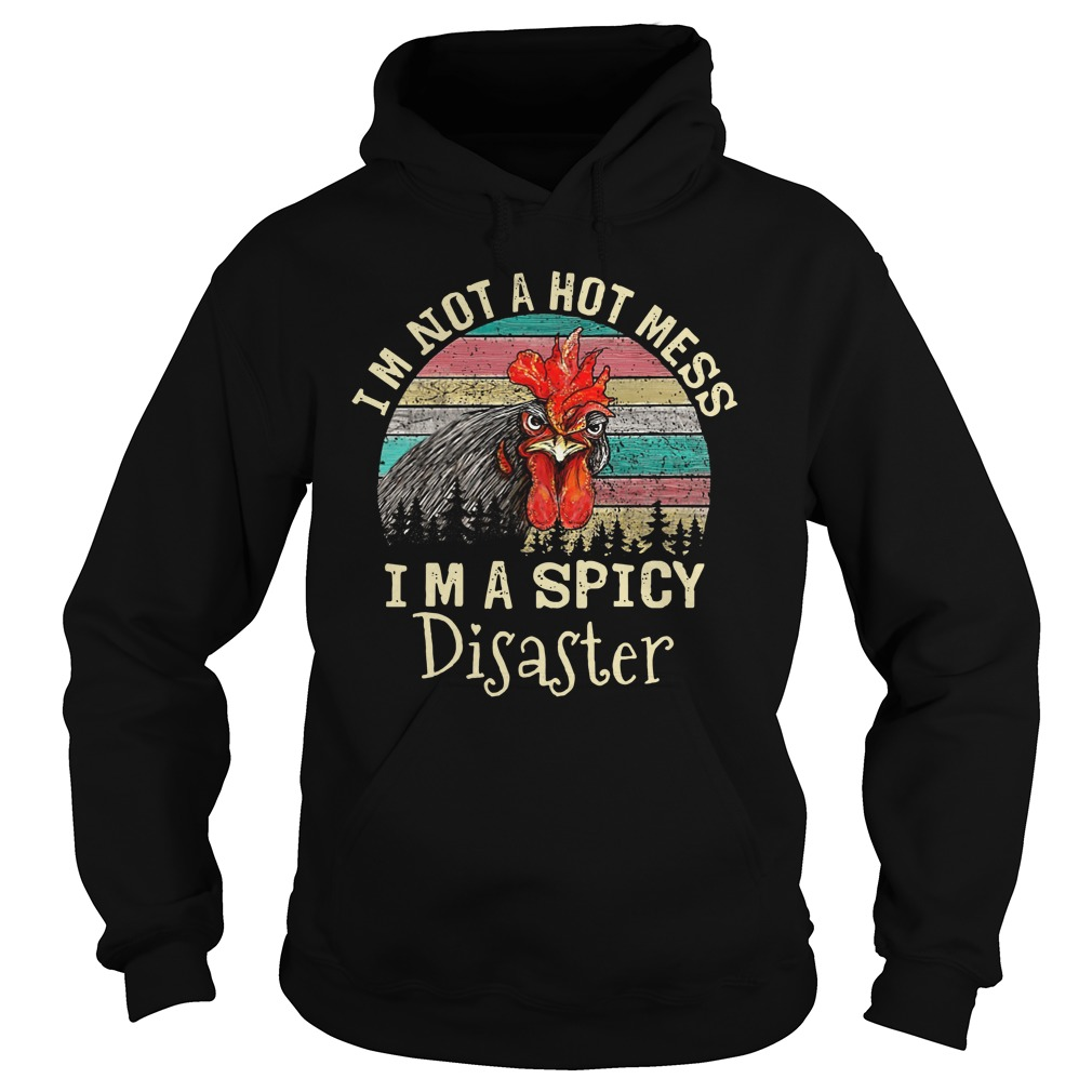 Chicken I'm not a hot mess I'm a spicy disaster vintage Hoodie