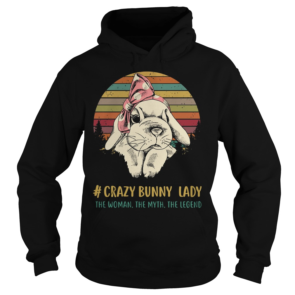 Crazy bunny lady the woman the myth the legend vintage Hoodie