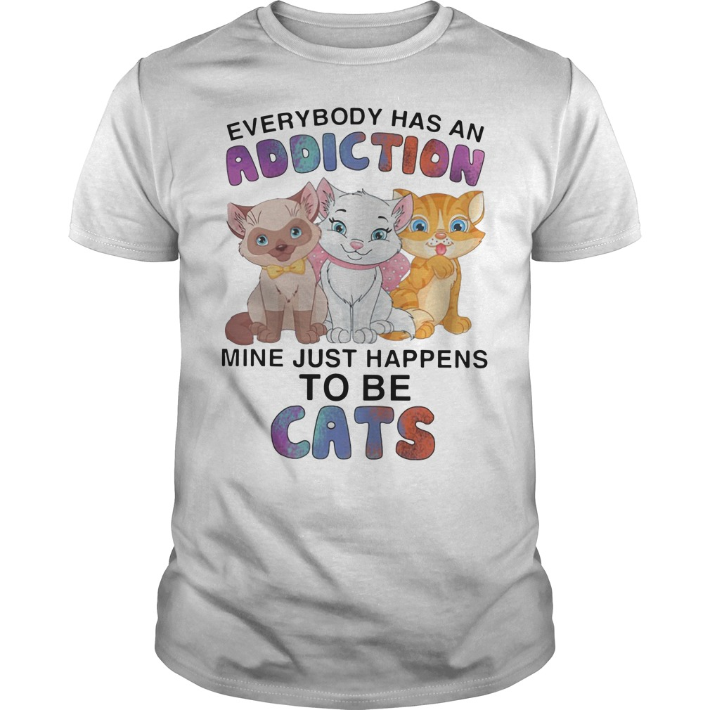 Everybody has an addiction mine just happens to be cats Guys t-shirt