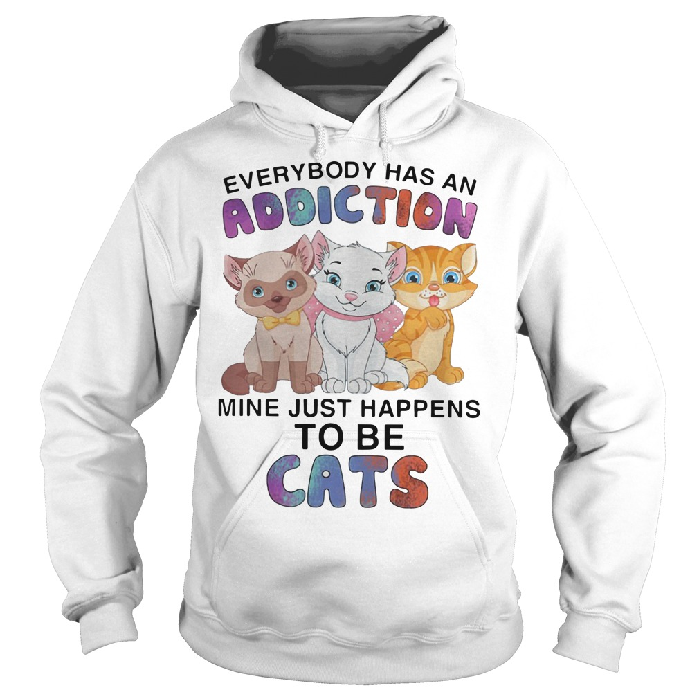 Everybody has an addiction mine just happens to be cats Hoodie