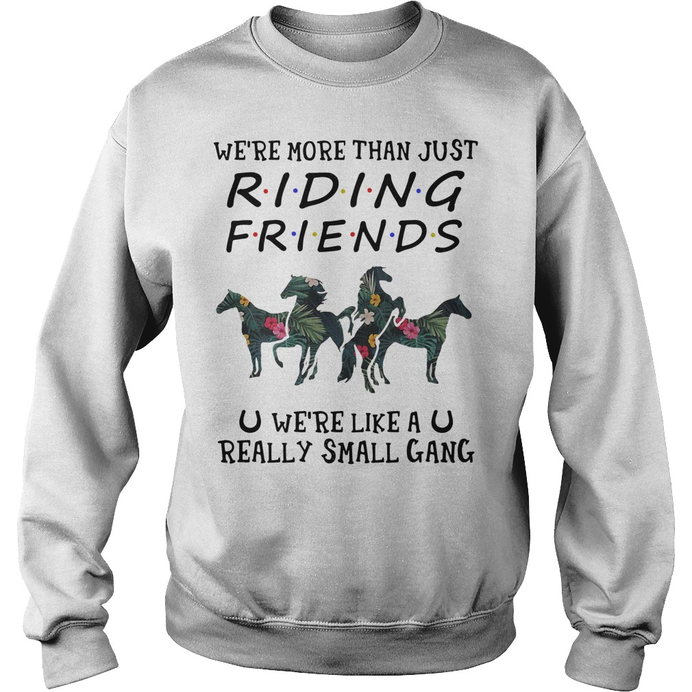 Flower We're more than just riding friends we're like a really small gang Sweater