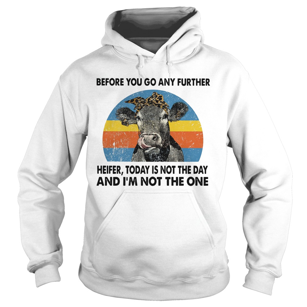Before you go any further heifer today is not the day and I'm not the one Hoodie