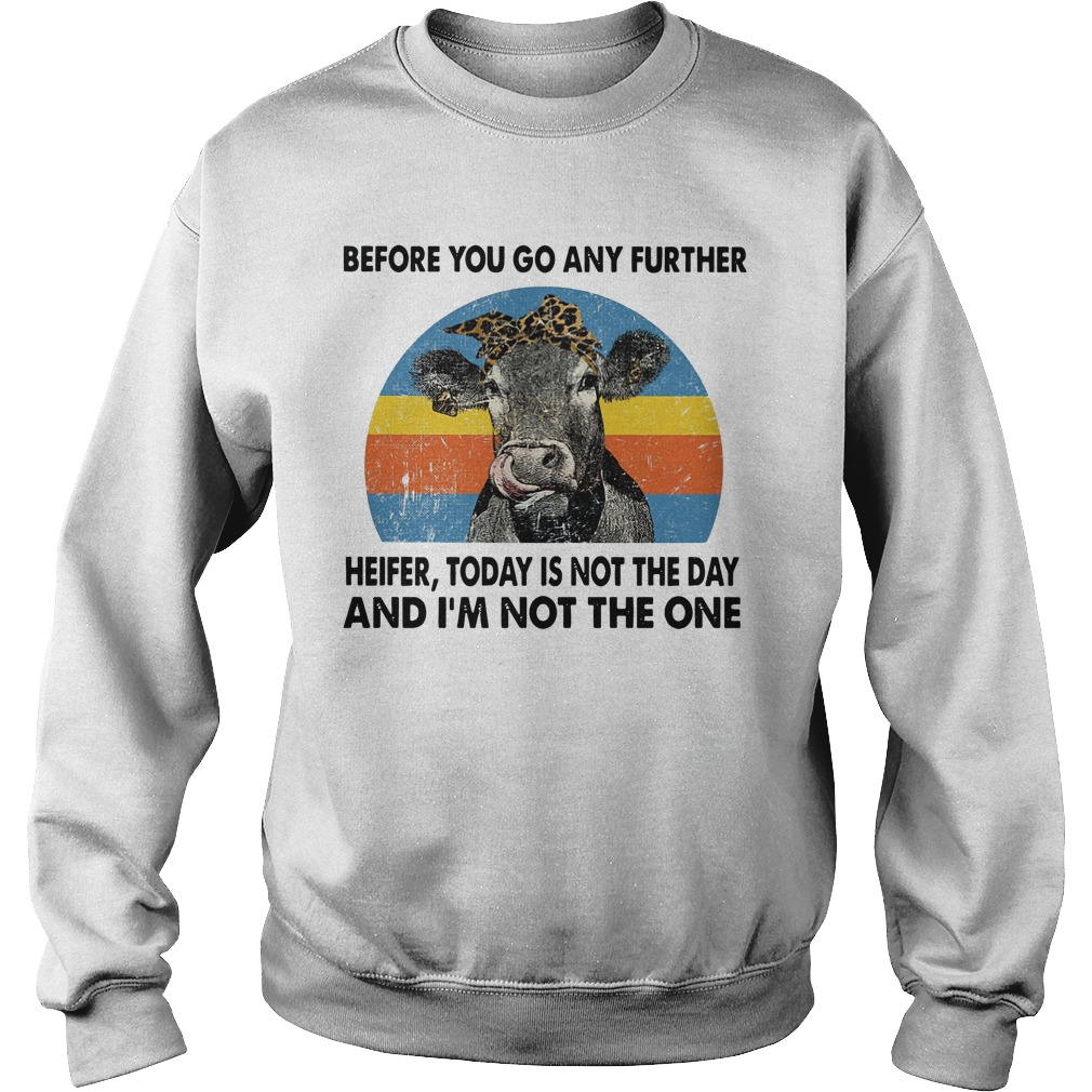 Before you go any further heifer today is not the day and I'm not the one Sweater